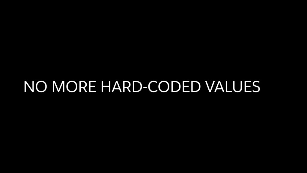 NO MORE HARD-CODED VALUES