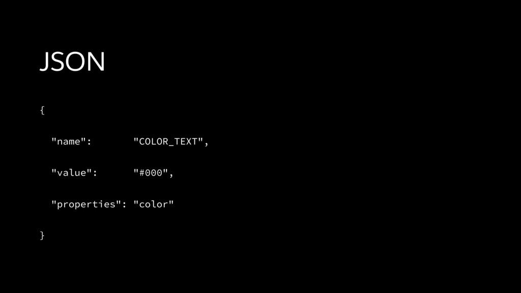 """JSON { """"name"""": """"COLOR_TEXT"""", """"value"""": """"#000"""", """"..."""