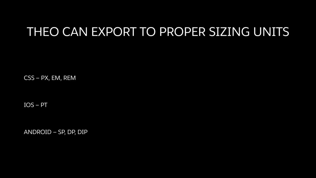 THEO CAN EXPORT TO PROPER SIZING UNITS CSS — PX...