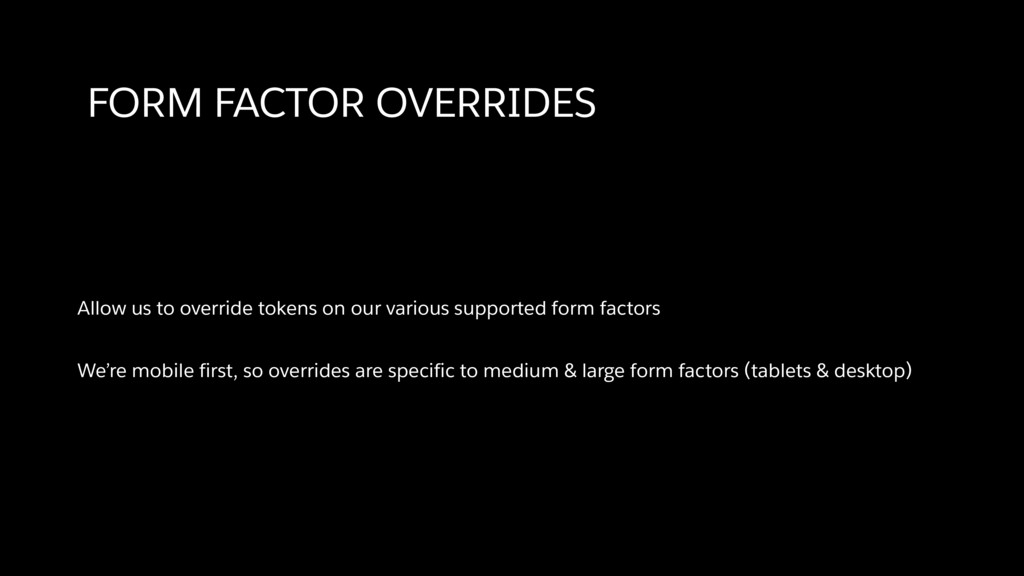 FORM FACTOR OVERRIDES Allow us to override toke...
