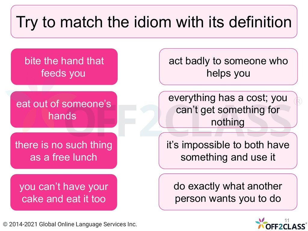 Try to match the idiom with its definition eat ...