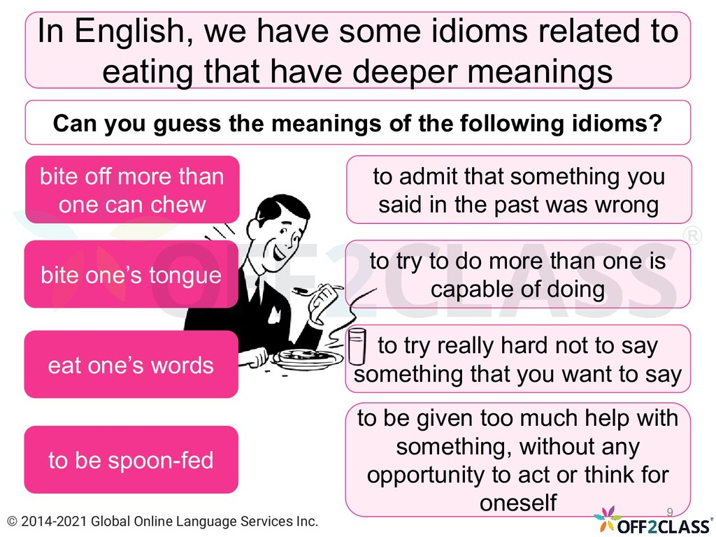 In English, we have some idioms related to eati...