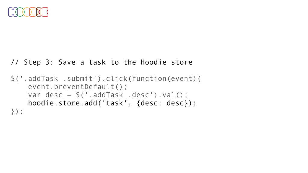 // Step 3: Save a task to the Hoodie store $('....
