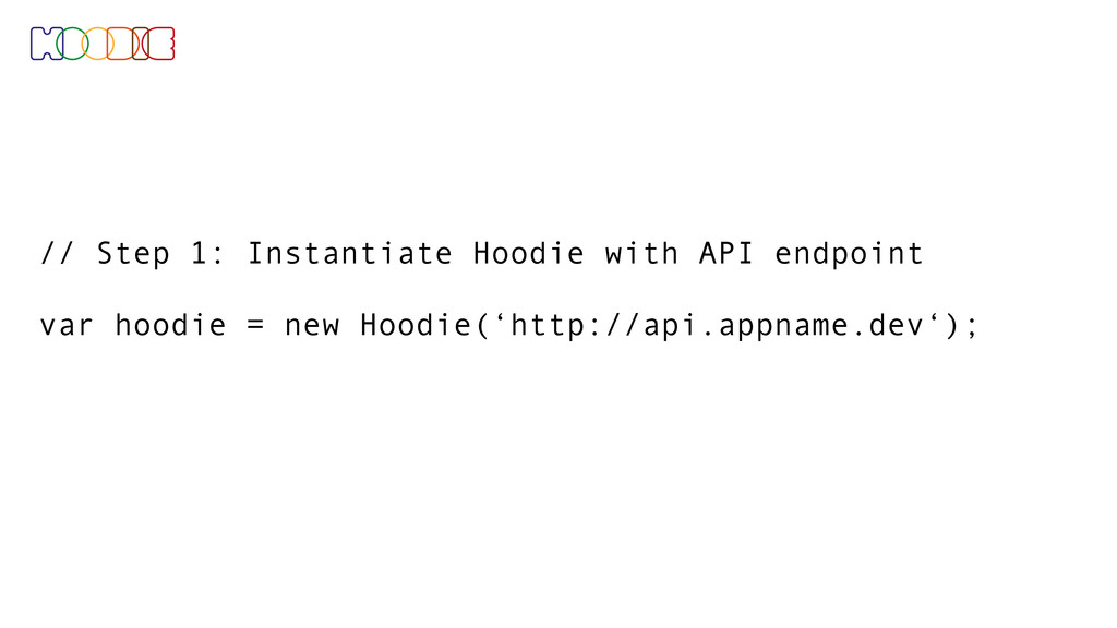 // Step 1: Instantiate Hoodie with API endpoint...