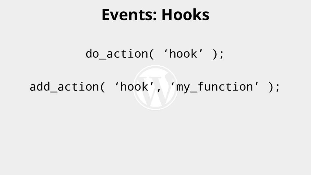 do_action( 'hook' ); add_action( 'hook', 'my_fu...