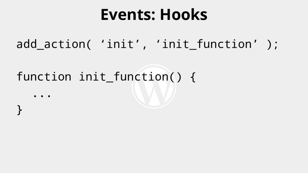 add_action( 'init', 'init_function' ); function...