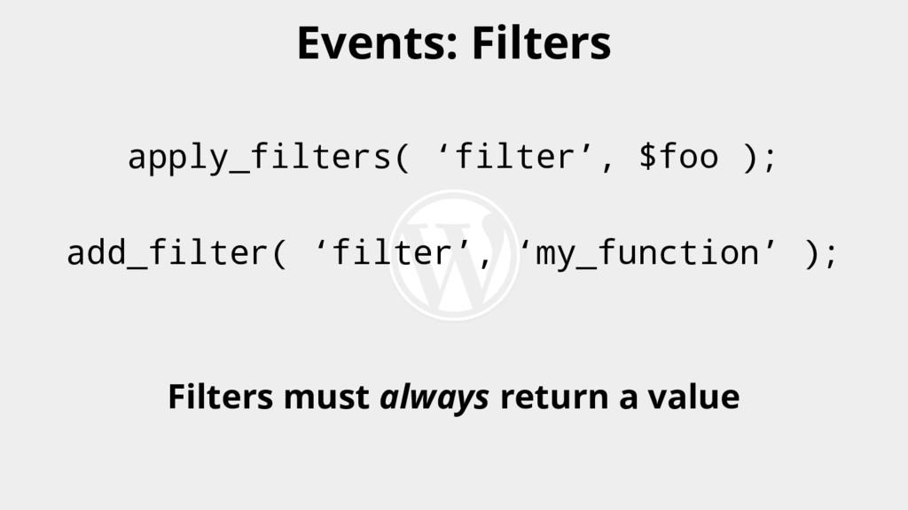 apply_filters( 'filter', $foo ); add_filter( 'f...