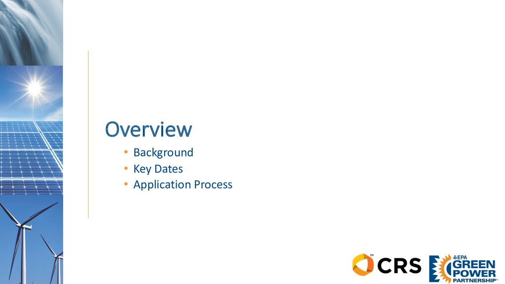 Overview • Background • Key Dates • Application...