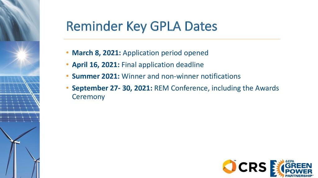 Reminder Key GPLA Dates • March 8, 2021: Applic...