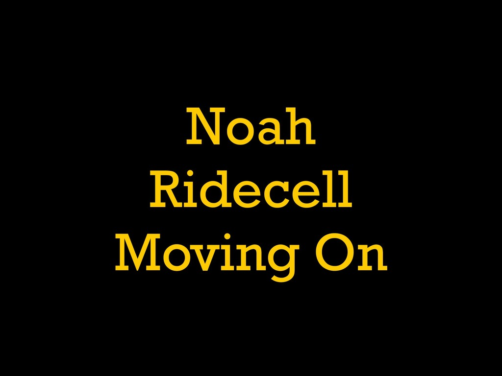 Noah Ridecell Moving On