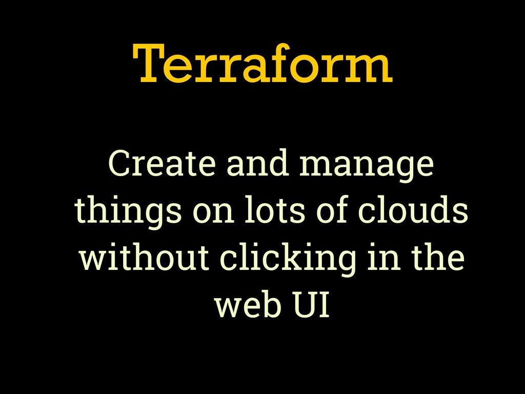 Terraform Create and manage things on lots of c...