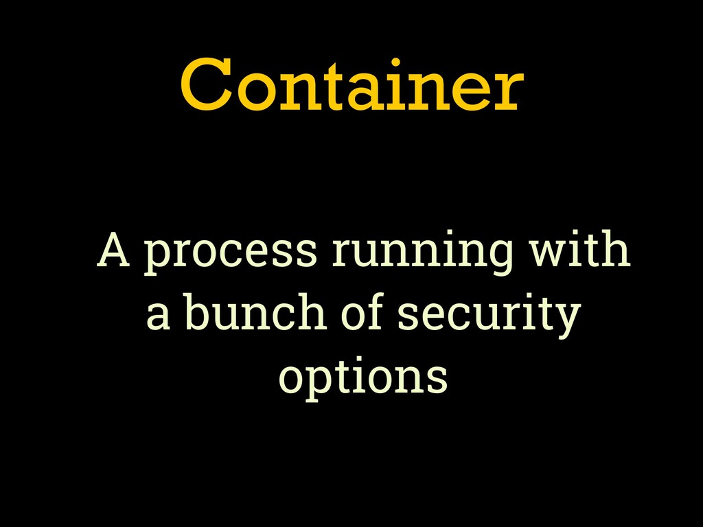 Container A process running with a bunch of sec...