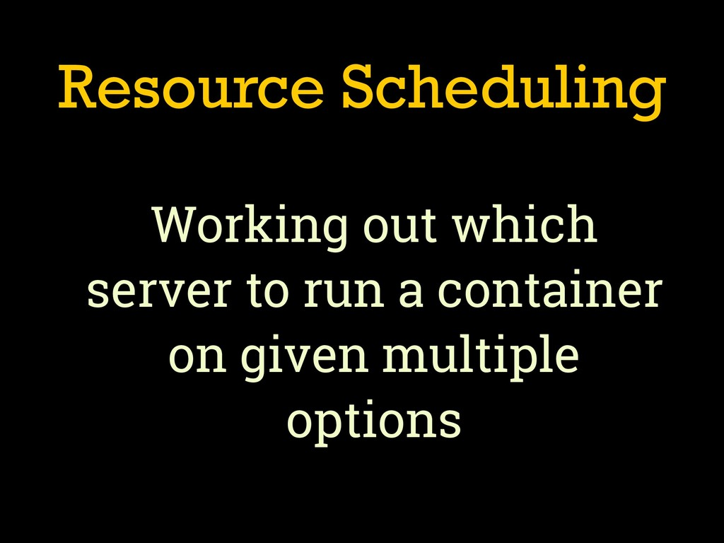 Resource Scheduling Working out which server to...