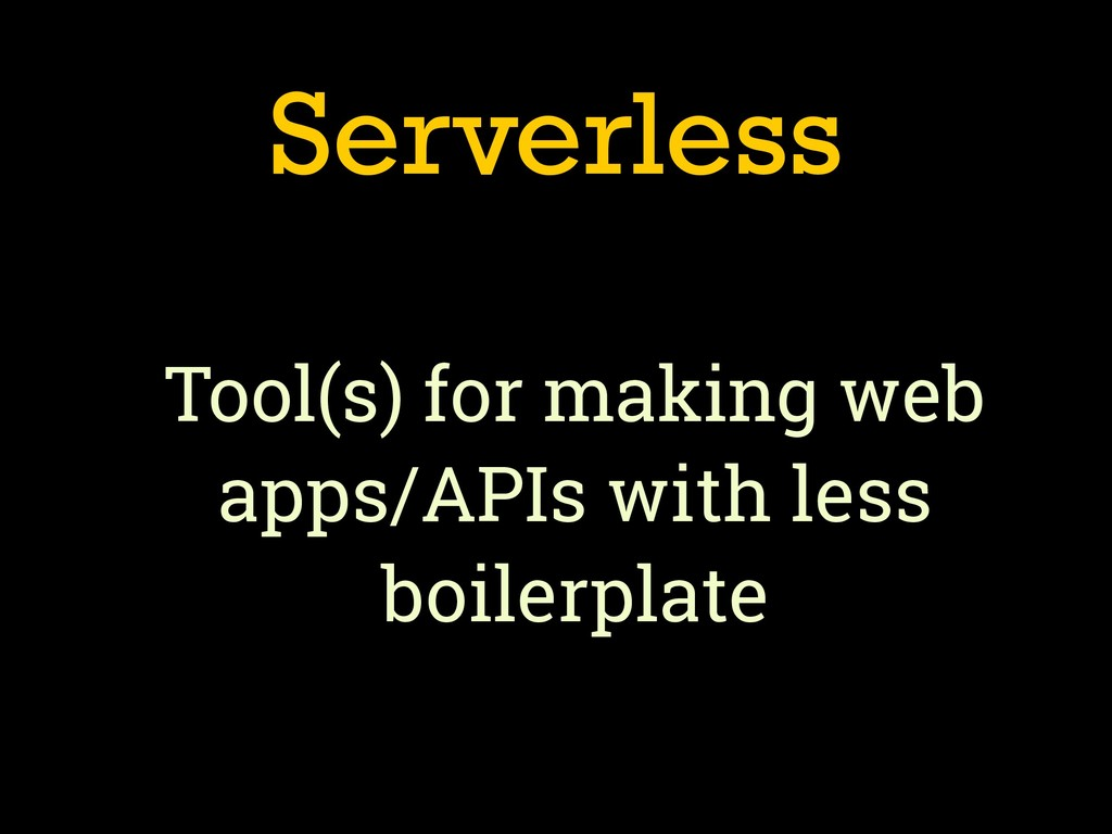 Serverless Tool(s) for making web apps/APIs wit...