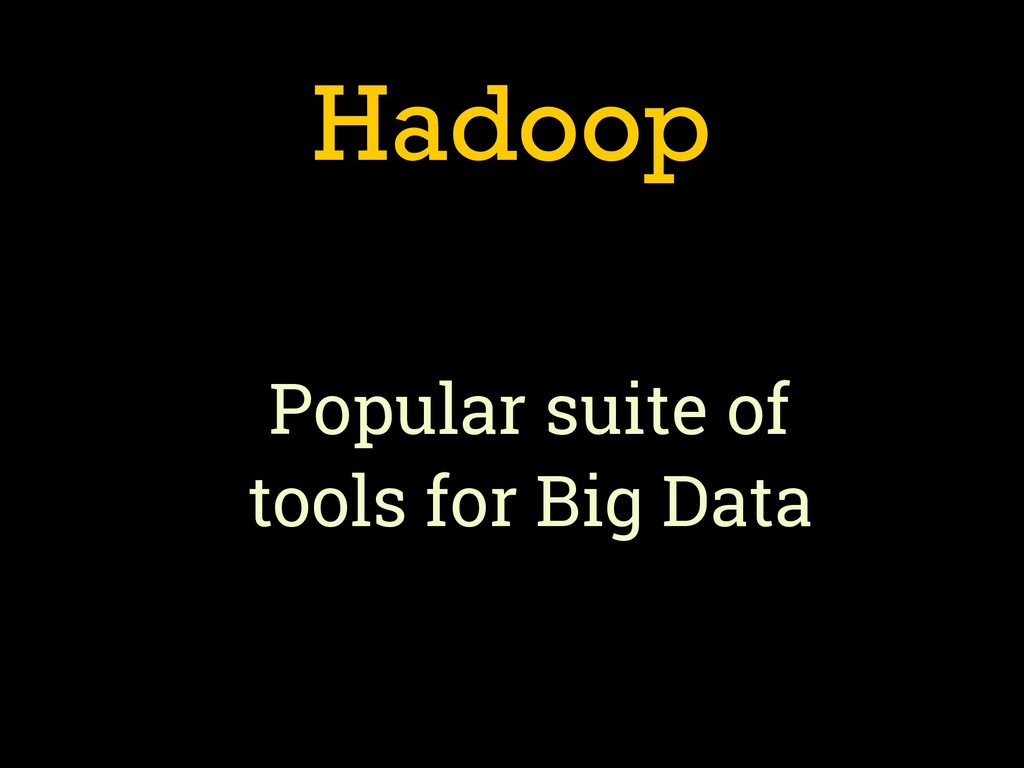 Hadoop Popular suite of 