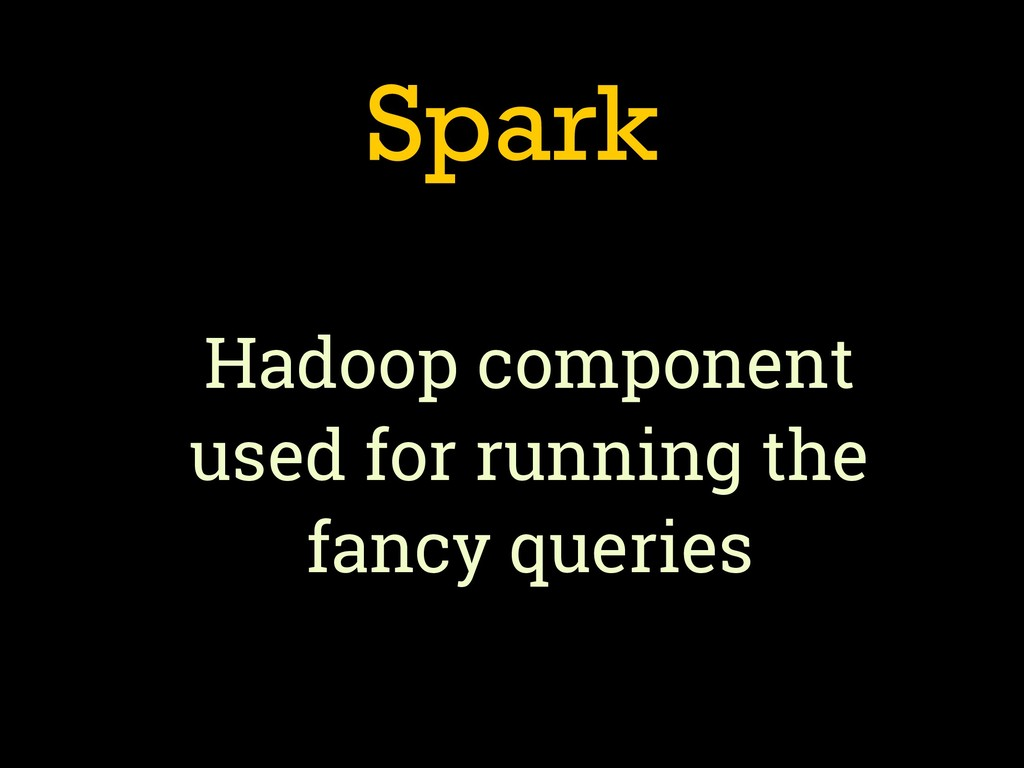 Spark Hadoop component used for running the fan...