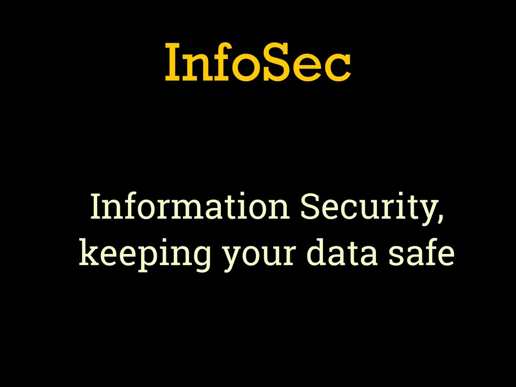 InfoSec Information Security, keeping your data...