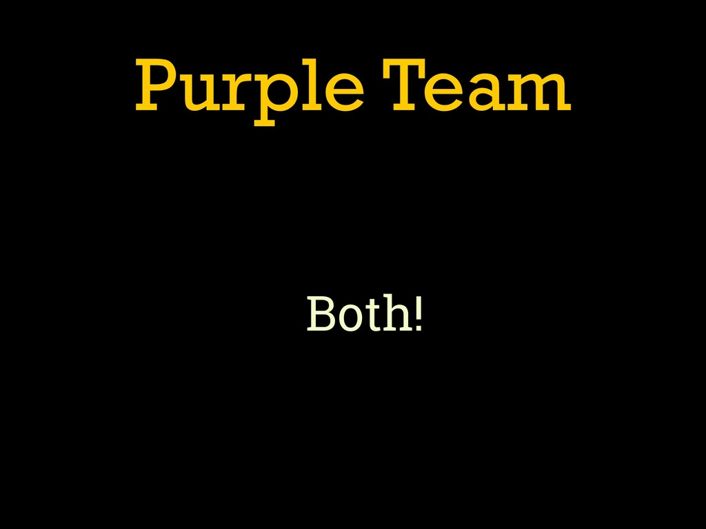 Purple Team Both!