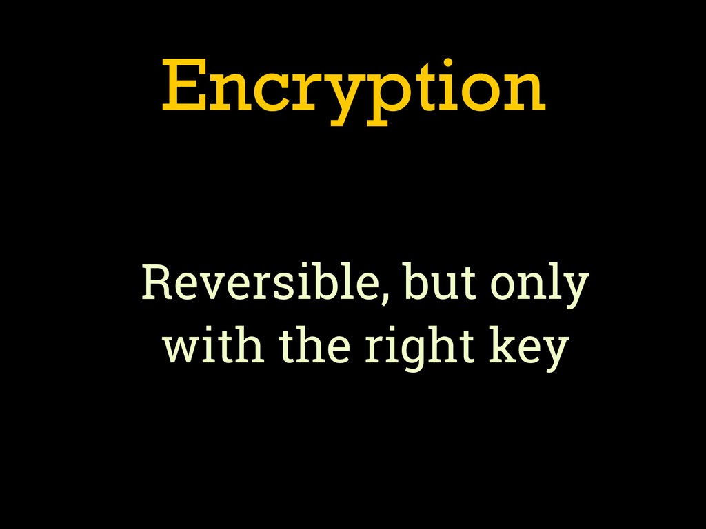 Encryption Reversible, but only 