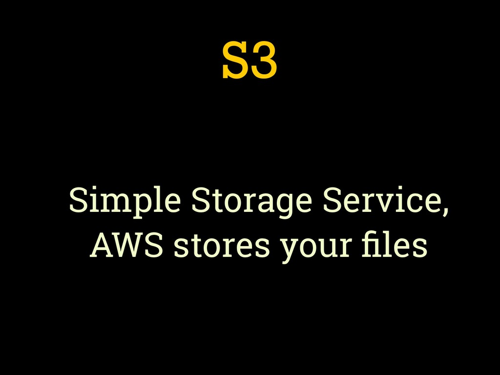 S3 Simple Storage Service, AWS stores your files