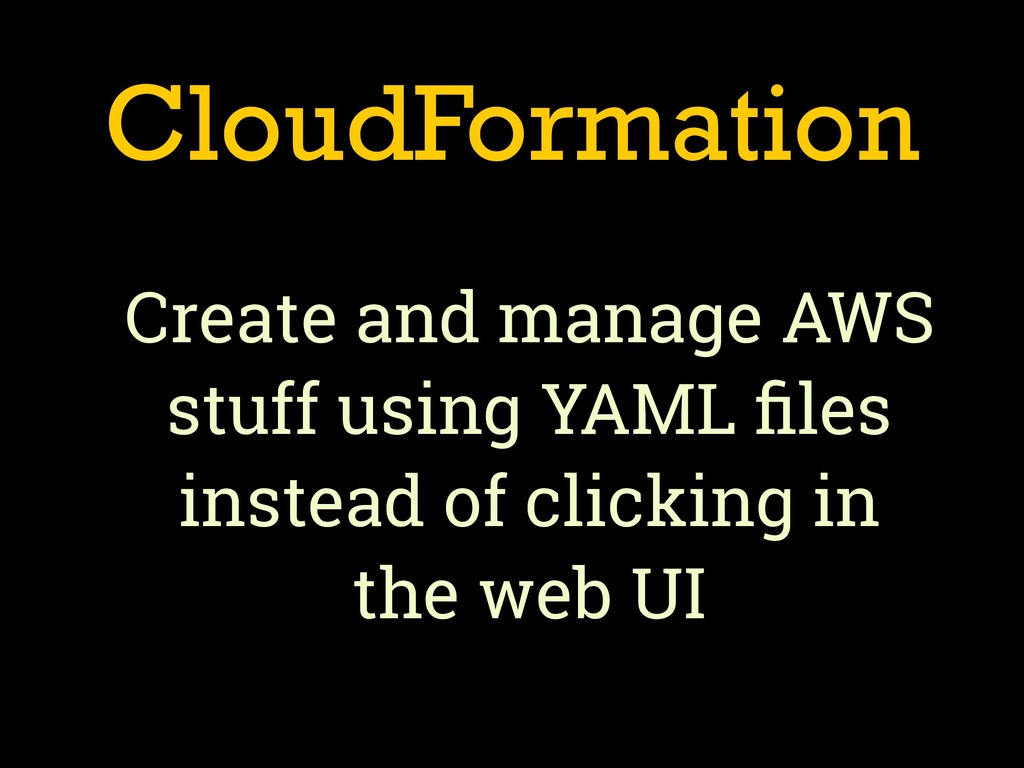 CloudFormation Create and manage AWS stuff usin...