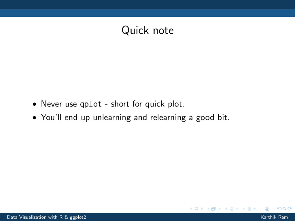 Quick note • Never use qplot - short for quick ...