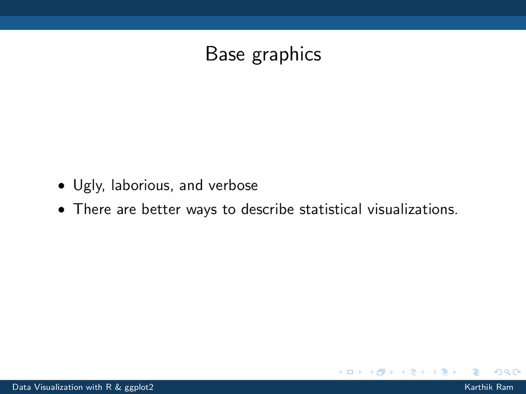 Base graphics • Ugly, laborious, and verbose • ...