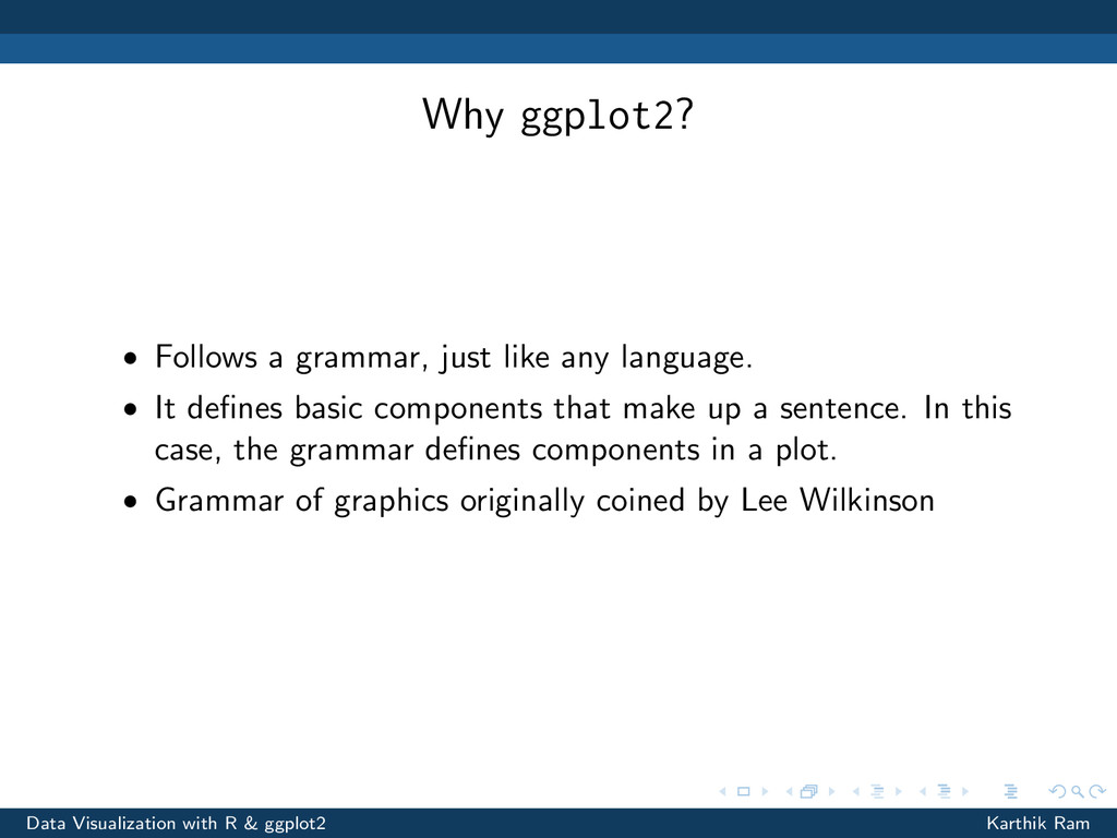 Why ggplot2? • Follows a grammar, just like any...