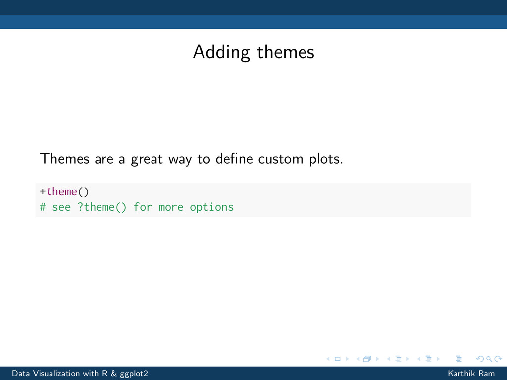Adding themes Themes are a great way to define c...