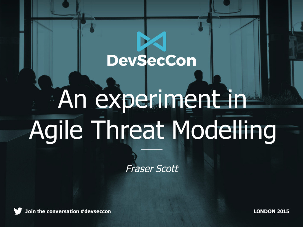 LONDON 2015 Join the conversation #devseccon An...