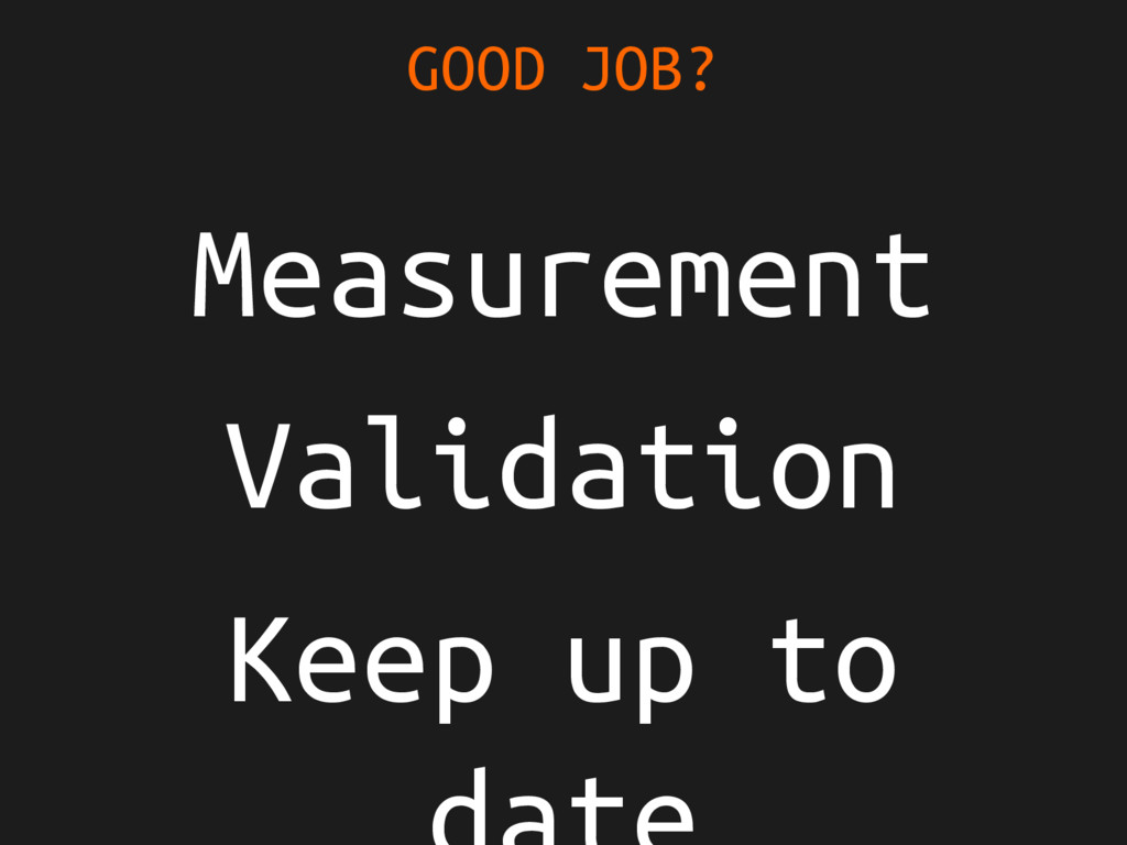 Measurement Validation Keep up to GOOD JOB?