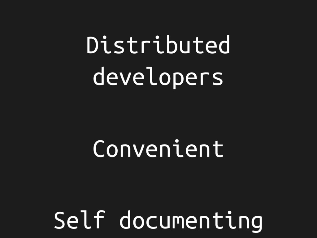 Distributed developers Convenient Self document...