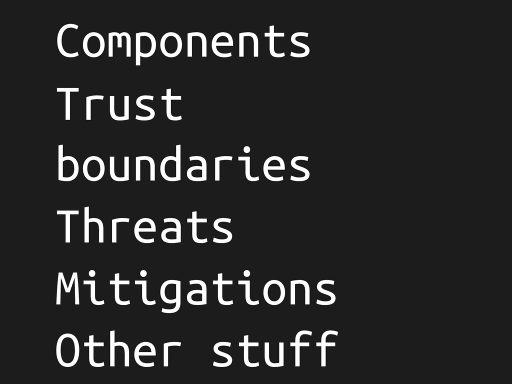 Components Trust boundaries Threats Mitigations...