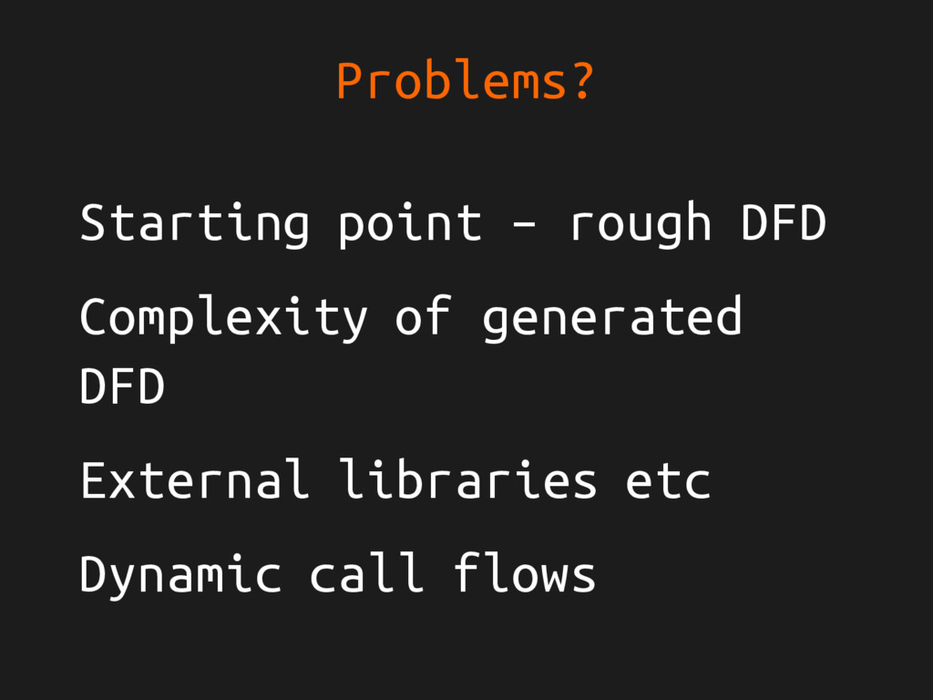 Problems? Starting point – rough DFD Complexity...