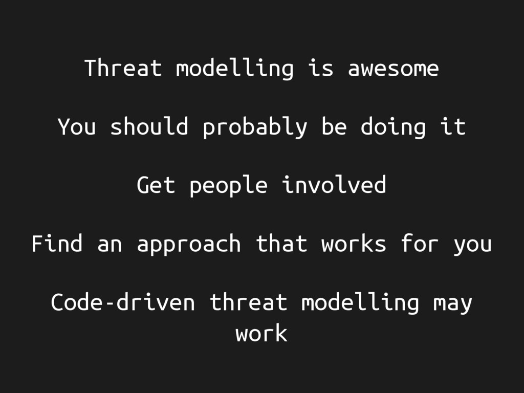 Threat modelling is awesome You should probably...