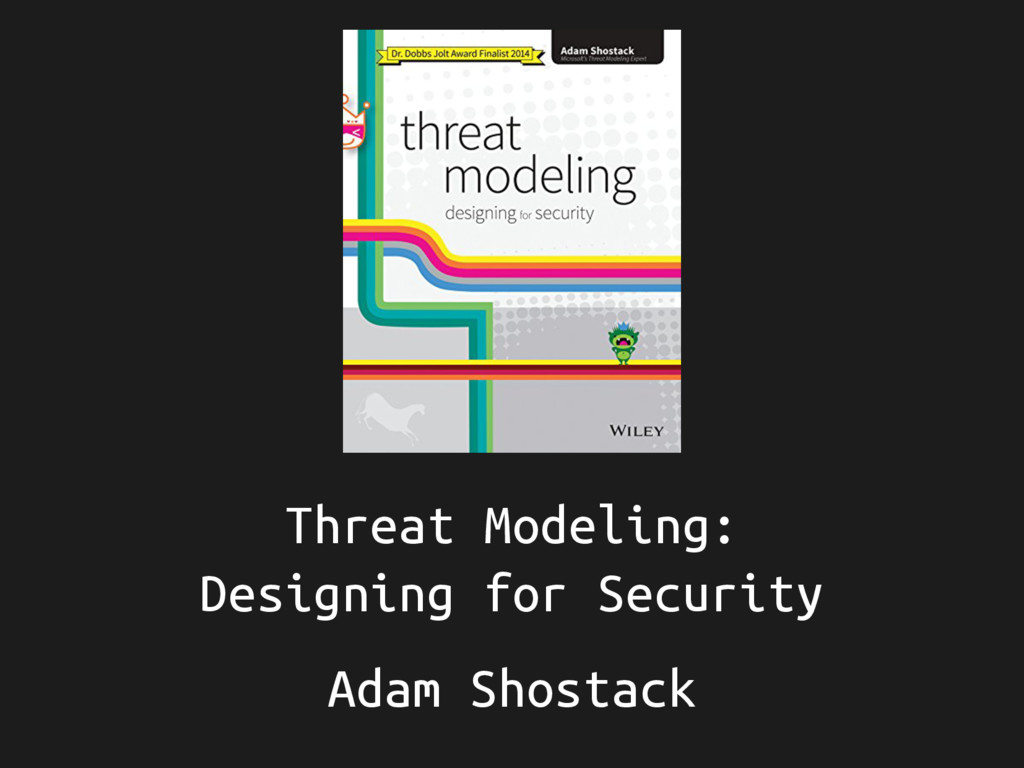 Threat Modeling: Designing for Security Adam Sh...
