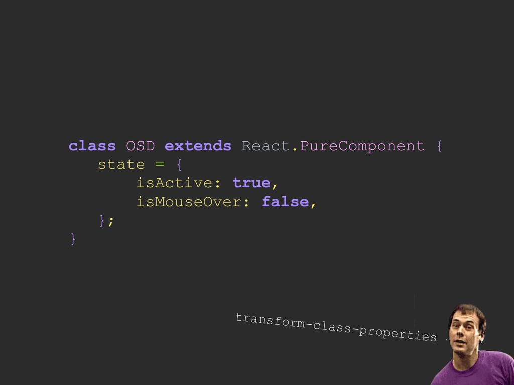 class OSD extends React.PureComponent { state =...