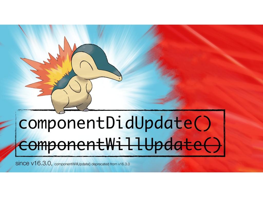 componentDidUpdate() componentWillUpdate() sinc...