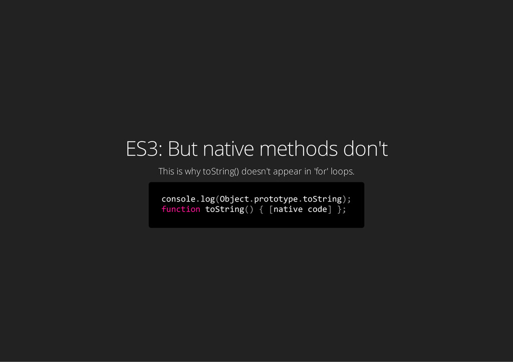 ES3: But native methods don't This is why toStr...