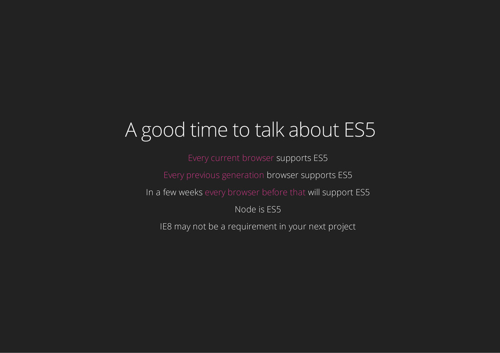 A good time to talk about ES5 Every current bro...
