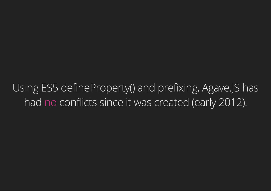 Using ES5 defineProperty() and prefixing, Agave...