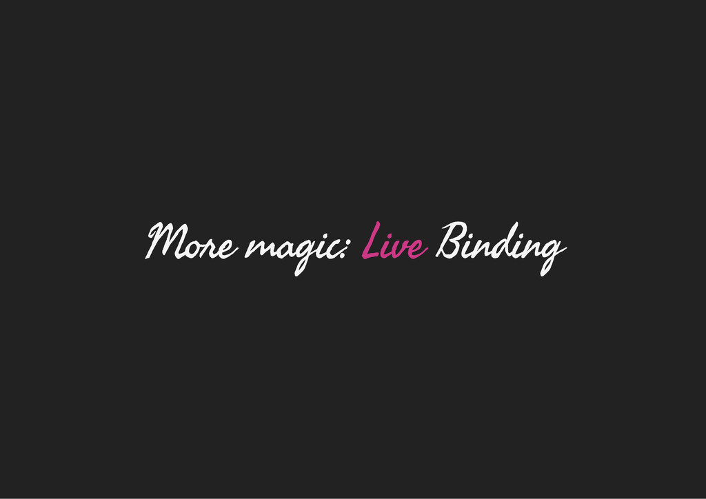 More magic: Live Binding