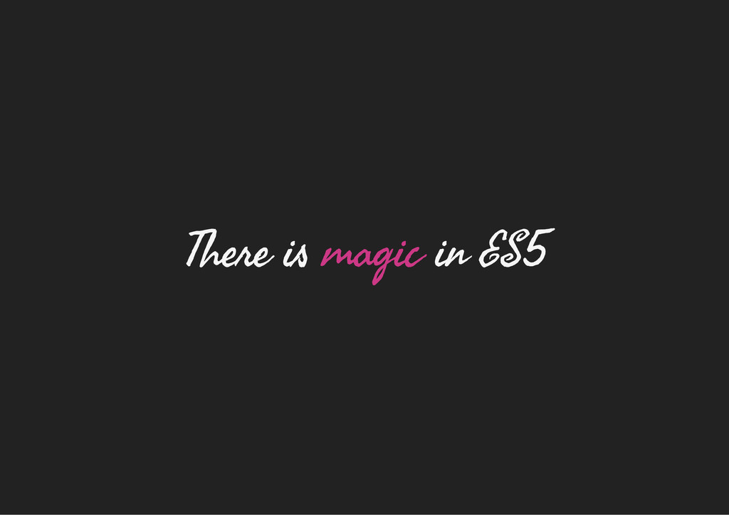 There is magic in ES5