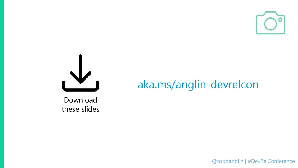 @toddanglin | #DevRelConference Download these ...