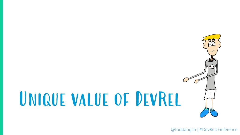 @toddanglin | #DevRelConference Unique value of...