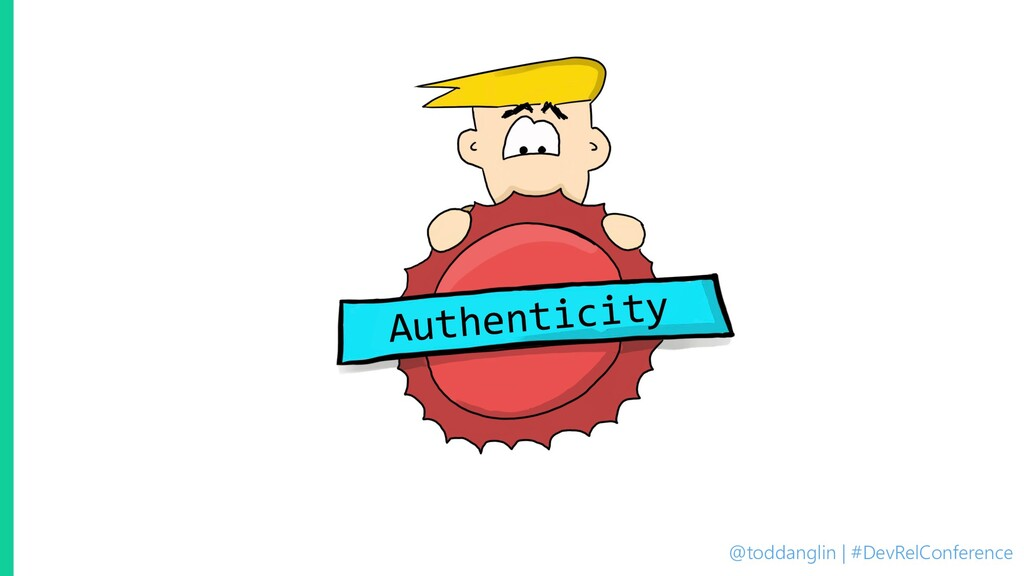 @toddanglin | #DevRelConference Authenticity