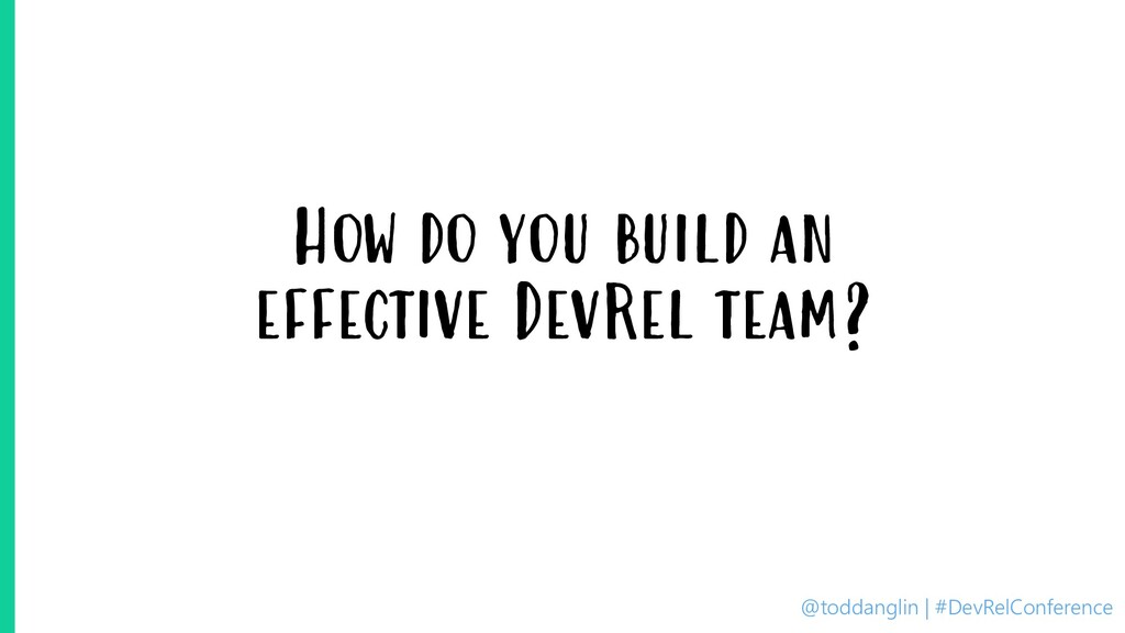 @toddanglin | #DevRelConference How do you buil...