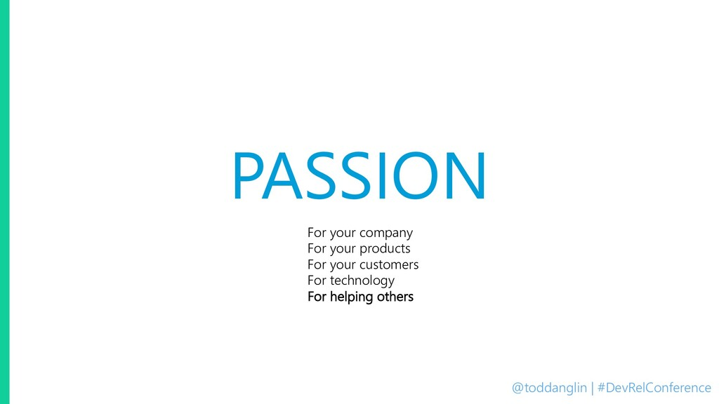 @toddanglin | #DevRelConference PASSION For you...