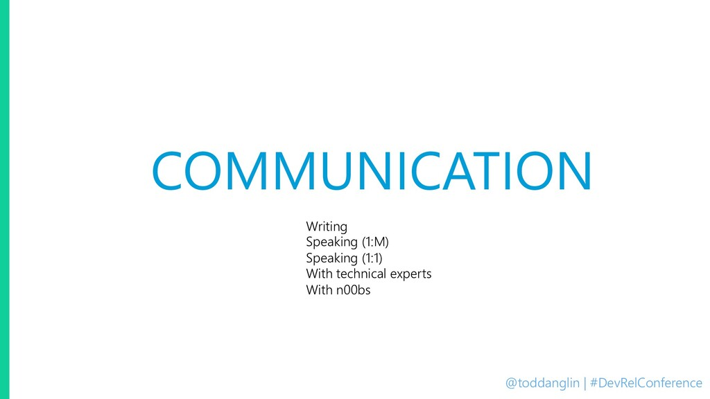 @toddanglin | #DevRelConference COMMUNICATION W...