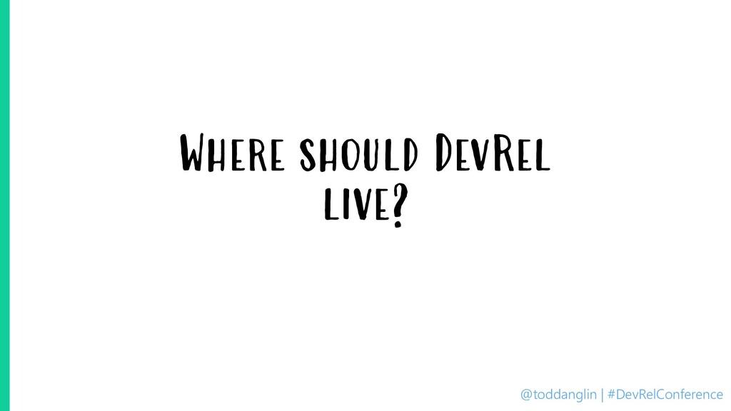 @toddanglin | #DevRelConference Where should De...